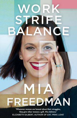 Mia Freedman's fourth book, <i>Work Strife Balance</i>, is now considered a bestseller.