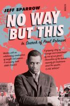Cover of No Way But This: In Search of Paul Robeson, by Jeff Sparrow