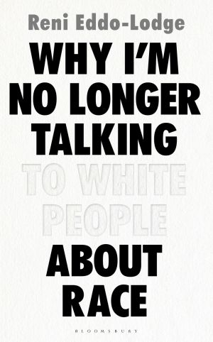 <I>Why I'm No Longer Talking to White People About Race</I>, by Reni Eddo-Lodge.