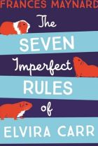 The Seven Imperfect Rules of Elvira Carr. By Frances Maynard.