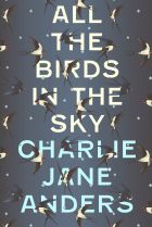 All the Birds in the Sky. By Charlie Jane Anders.