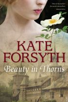 Beauty in Thorns. By Kate Forsyth.