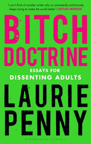 'Bitch Doctrine' by Laurie Penny is out now (Bloomsbury, AU $24.99)