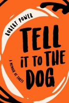 Tell It to the Dog. By Robert Power.