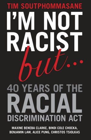 I'm Not Racist But ... Tim Soutphommasane's 2015 book.