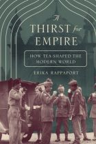 A Thirst For Empire: How Tea Shaped the Modern World, by Erika Rappaport.