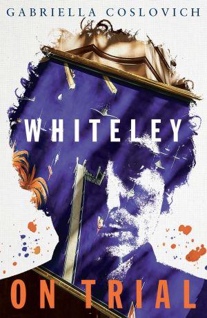 Whiteley on Trial, by Gabriella Coslovich.