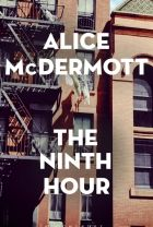 <i>The Ninth Hour</i>, by Alice McDermott.