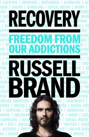 <i>Recovery: Freedom From Our Addictions</i>, by Russell Brand.