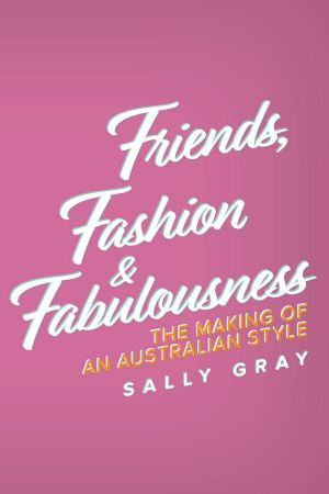 Friends, Fashion & Fabulousness. By Sally Gray.