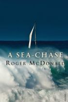 A Sea-Chase by Roger McDonald.