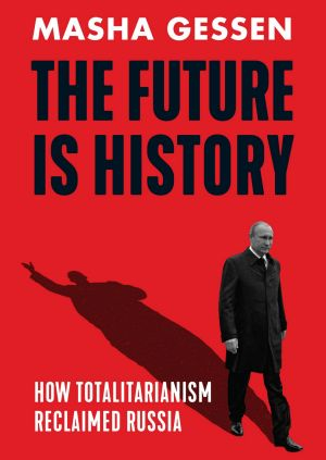 <i>The Future is History</i>, by Masha Gessen.