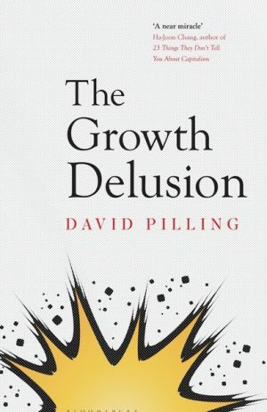 The Growth Delusion. By David Pilling.