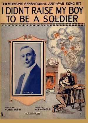 The sheet music for I Didn't Raise My Boy To Be a Soldier.